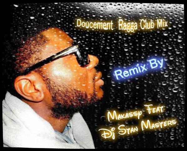 Facebook Stan Masters / ( Ragga Zouk ) Makassy Feat Dj Stan Masters - Doucement ( Remix Ragga Club Mix )  (2013)
