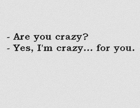 Crazy , crazy , for you .