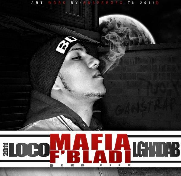 MaFia F'BLaDi ...!!! ( LoCo L'GhaDaB )  - Exclusive 2011