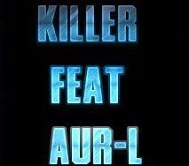 KiLLER FEAT AUR-L -SERiAL KiCKEUR (2011)