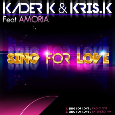 "KADER K & KRIS K feat AMORIA ""sing for love"" 2011"