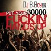 DJ B-Boy - Put Your 30000 Fuckin' Hands Up (Mix-Tape)