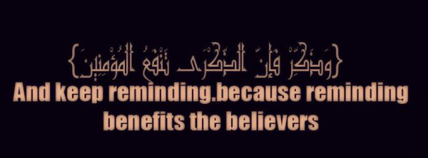And keep reminding.because reminding benefits the believers
