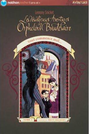 Les désastreuses aventures des orphelins Baudelaires Tome 1 de Lemony Snicket
