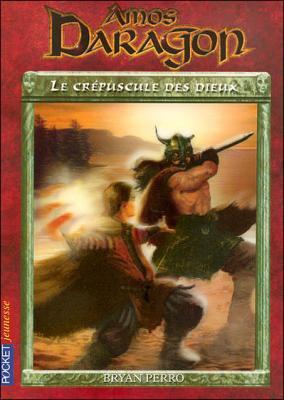 Amos Daragon - Le crépuscule des dieux Tome 3 de Bryan Perro