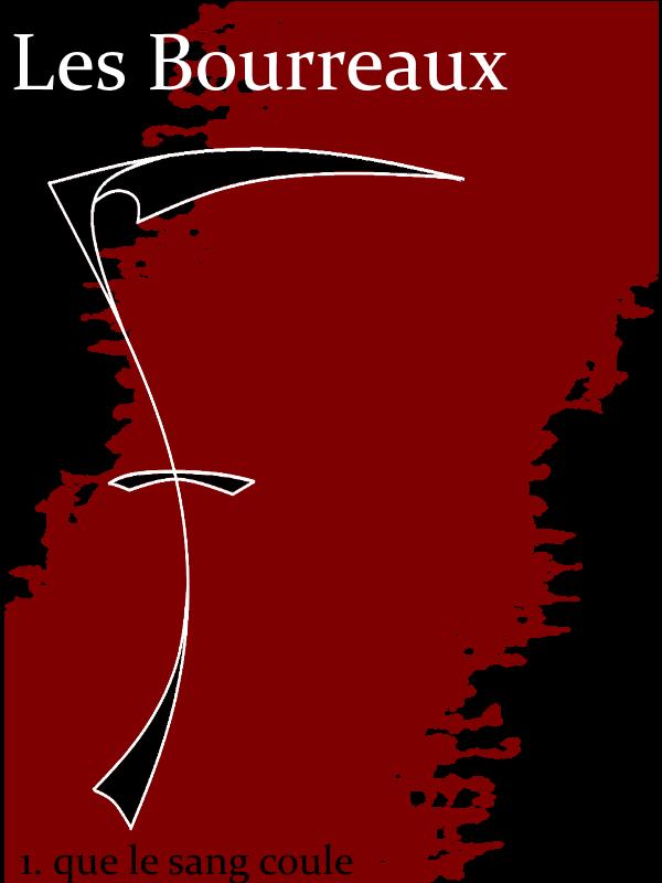 Les Bourreaux (tome 1) Que le sang coule.