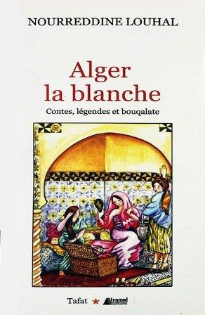 Alger la Blanche de Nourreddine Louhal  - Sur les traces de L'Mâakra et de cheikh El-Kanoun