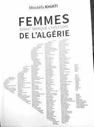 L'ouvrage de Mostéfa Khiati vient de paraître aux éditions ANEP: Sur les traces de « Femmes ayant marqué l'histoire de l'Algérie »