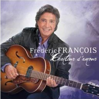 FREDERIC FRANCOIS - CHANTEUR D'AMOUR - FREDERIC FRANCOIS