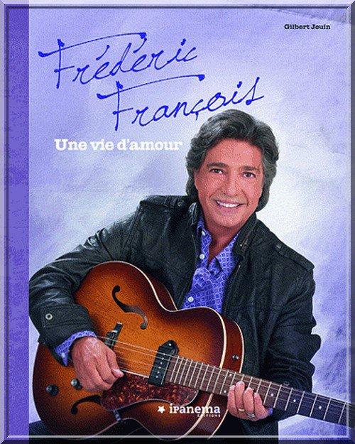 FREDERIC FRANCOIS - UNE VIE D'AMOUR - LIVRE OBJET de GILBERT JOUIN - FREDOMANIA
