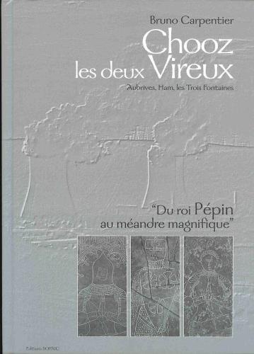 CHOOZ LES 2 VIREUX, du Roi PEPIN au méandre magnifique (Ardennes)