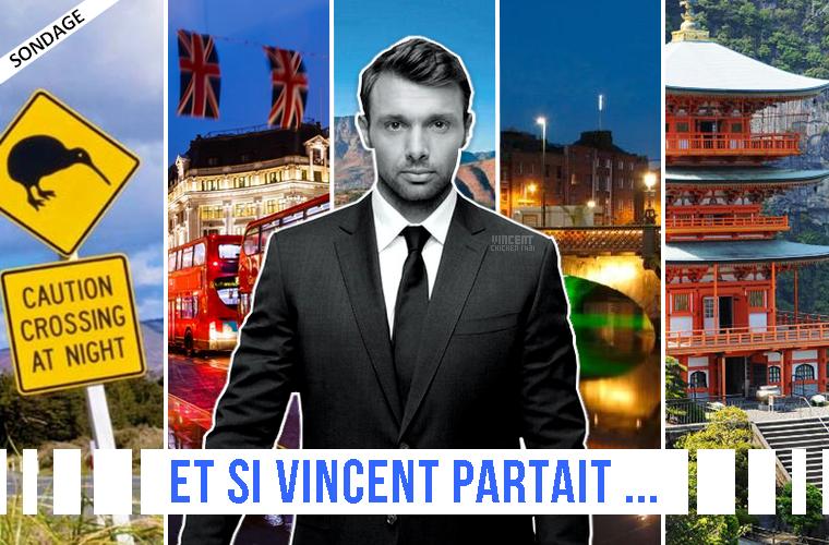 ||| SONDAGE > Quelle destination irait le mieux à Vincent si il partirait ?
