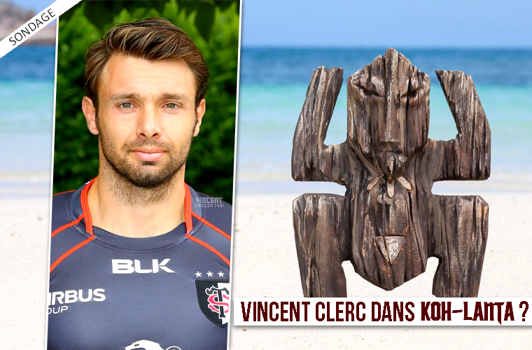Vincent Clerc, fan de Koh-Lanta !