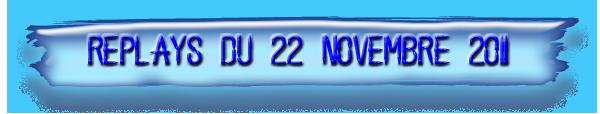 Replay(s) du 22 Novembre 2011 !