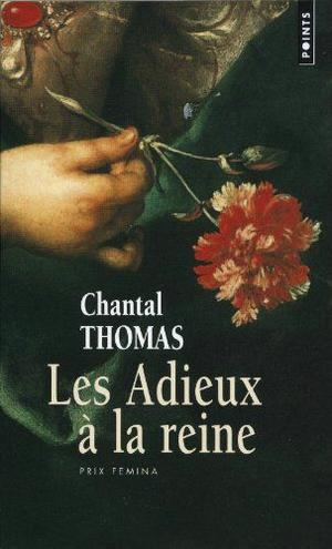 Les Adieux à la Reine, par Chantal Thomas.