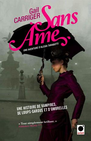 Le Protectorat de l'Ombrelle #1 - Sans Âme, par Gail Carriger.
