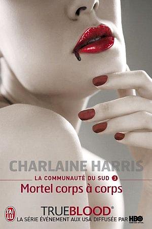 La Communauté du Sud #3 - Mortel corps à corps, par Charlaine Harris.