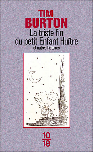 La Triste Fin du Petit Enfant Huître, et autres histoires, de Tim Burton.