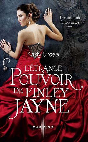 Steampunk Chronicles #1 - L'Etrange Pouvoir de Finley Jayne, de Kady Cross.