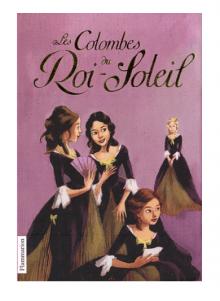 Anne-Marie Desplat-Duc, Les colombes du Roi-Soleil