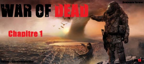~•War of Dead•~ Première Partie