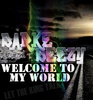 LET TH KING TALK  / KING DARKE FEAT DEEZY  - WELCOME TO MY WORLD  (2011)