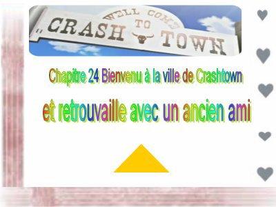 Chapitre 24 :  Bienvenue à la ville de Crashtown; les retrouvailles avec un ancien ami.