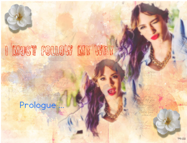 Prologue I must follow my way ♥