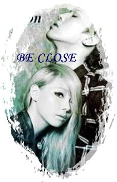 BE CLOSE