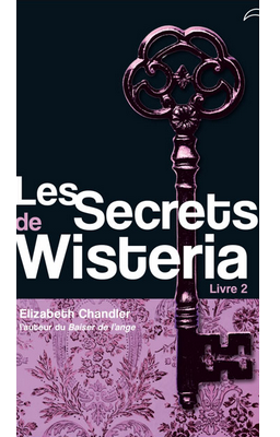 Les Secrets de Wisteria (T2) d'Elizabeth Chandler ♥