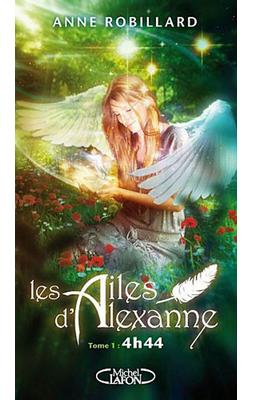 Les Ailes d'Alexanne (T1) : 4h44 d'Anne Robillard  ♥(EM)