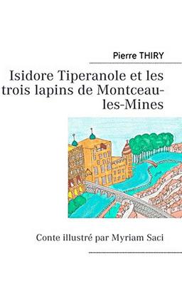 Isidore Tiperanole et les trois lapins de Montceau-les-Mines de Pierre Thiry