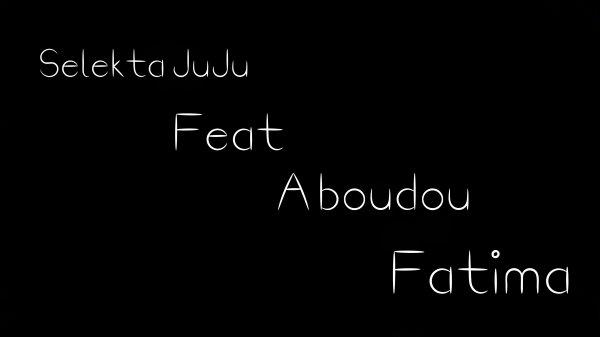 Selekta JuJu Feat Aboudou fatima remix 2016 (2016)
