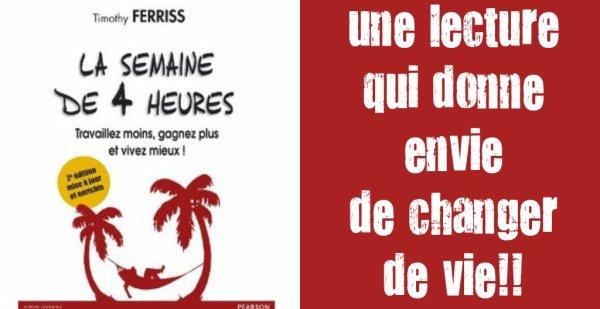 """""""LA SEMAINE DE 4 HEURES"""".... ou comment choisir de vivre ses reves !"""