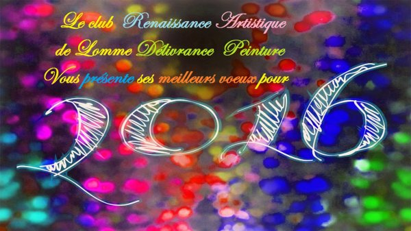 La Renaissance Artistique de Délivrance, à Lomme, puise dans sa palette de couleurs pour vous souhaiter une bonne année 2016