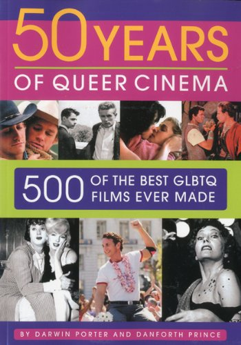 Fifty Years of Queer Cinema: 500 of the Best GLBTQ Films Ever Made byDarwin Porter