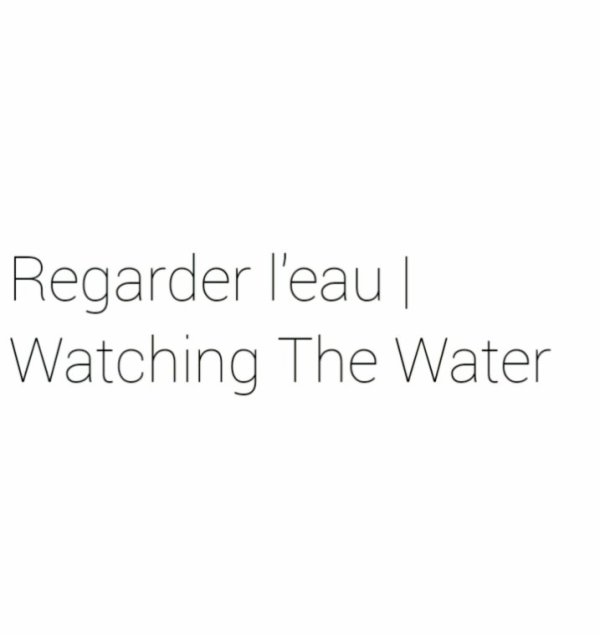 Regarder l'eau | Watching The Water