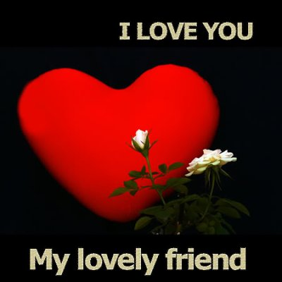 ♥♥♥♥♥♥♥I LOVE YOU  MY FRIEND♥♥♥♥♥♥♥