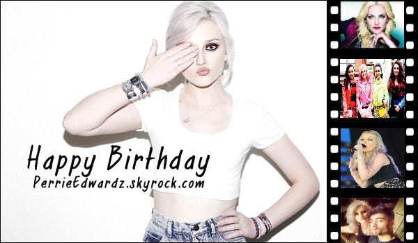 .  ✿ Happy Birthday à Perrie Louise Edwards qui fêtes ses 20 ans • .
