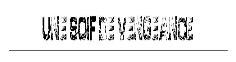 UNE SOIF DE VENGEANCE - New Fic by MJJ-Fic