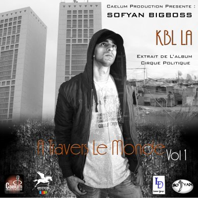Cirque Politique ( A Travers Le Monde V1 ) / Sofyan BIGBOSS - KBL LA (2011)