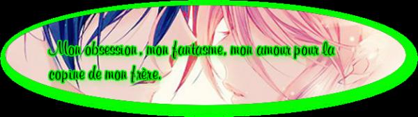 Fiction n°16 : Son obsession, son fantasme, son amour pour la copine de son frère