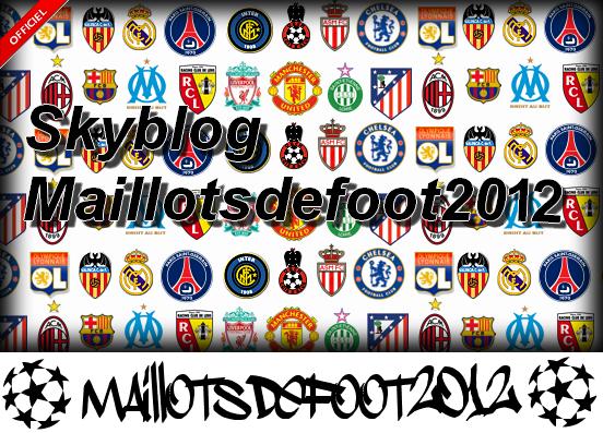 Bienvenue sur le Blog officiel des Maillotsdefoot2012