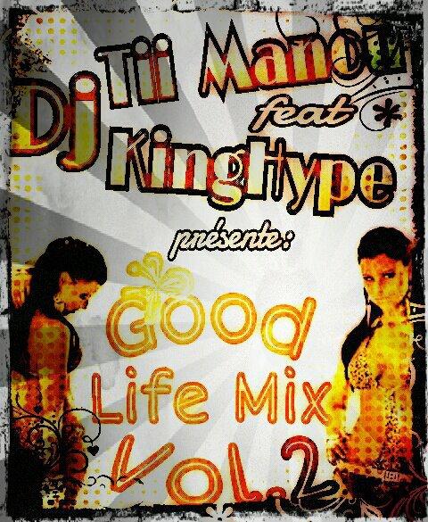 Dj Tii Manou Feat Dj King Hype - Good Life Mix Vol.2