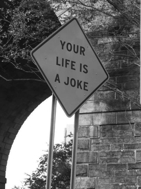 Life is a joke O.o