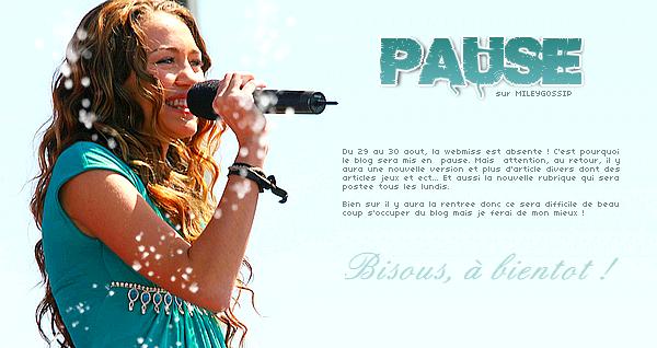 -Du 29 juillet au 30 août, c'est buh-bye MileyGossip. -