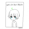 """Why I'm not pretty"""