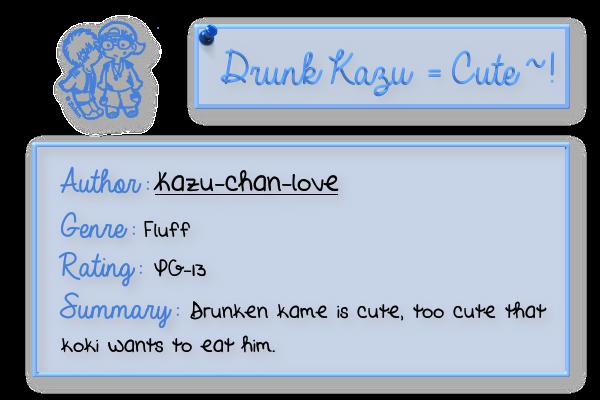 Drunk Kazu = Cute~!