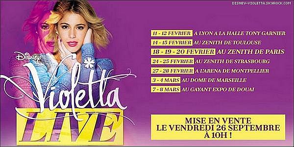 Violetta Live 2015 : Un concert international qui va nous fairerêver!  C'est reparti pour un nouveau concert de Violetta pour les acteurs qui débute en janvier. Cette tournée sera international ou le concert va commencer par l'Europe comme : le Portugal(date de la billetterie 15 septembre & du concert le 24/25 janvier à Lisbonne) ,l'Espagne,l'Italie, la Belgique(date billetterie 03 octobre) ,l'Allemagne & La France à Paris, Rouen, Lyon, Marseille et Toulouse. Violetta Livesera également en route vers l'Amerique du nord & du sud, l'Australie. NEW INFO: Pour la France, la billeterie sera ouverte le vendredi 26 septembre à 10h & les 3 dates du concert pour Paris c'est mercredi 18, jeudi 19 & vendredi 20 février.
