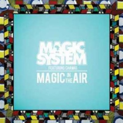 Magic In The Air de Magic System Feat Chawki sur Skyrock